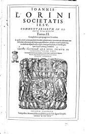 Ioannis Lorini ... Commentarii in Librum psalmorum, tribus tomis comprehensi. In quibus præter accuratam sensus litteralis explanationem, variarum tum editionum tum lectionum collationem cum vulgata, quæ defenditur: phraseon etiam Scripturæ atque vocabulorum disquisitionem; mystici omnis generis sensus, ex Patribus, præcipuè Græcis Latinisque, traduntur: Tomus 2. Complectens quinquagenam secundam. .., Volume 2