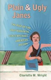 Plain and Ugly Janes: The Rise of the Ugly Woman in Contemporary American Fiction