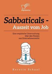 Sabbaticals - Auszeit vom Job: Eine empirische Untersuchung ber den Nutzen aus Unternehmenssicht