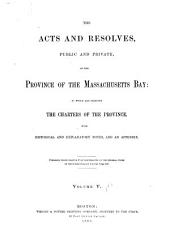 The Acts and Resolves, Public and Private, of the Province of the Massachusetts Bay: To which are Prefixed the Charters of the Province, Volume 5, Part 1