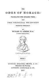 The Odes of Horace: tr. into Engl. verse, with the orig. measures preserved throughout, by R.W. O'Brien