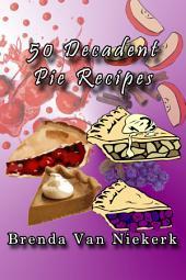 50 Decadent Pie Recipes