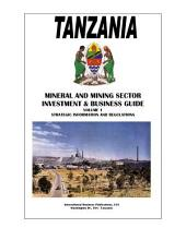 Tanzania Mineral & Mining Sector Investment and Business Guide