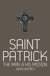 Saint Patrick: The Man and His Mission