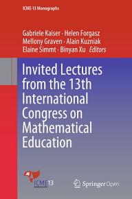 Invited Lectures from the 13th International Congress on Mathematical Education PDF