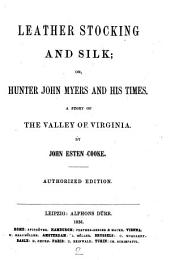 Leather Stocking and Silk; or, Hunter John Myers and His Times. A Story of the Valley of Virginia