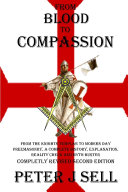 From Blood to Compassion: From the Knights Templar to Modern Day Freemasonry, A Complete Story, Explanation, Reality Check and Myth Buster