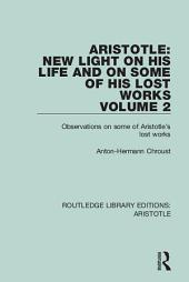 Aristotle: New Light on His Life and On Some of His Lost Works, Volume 2: Observations on Some of Aristotle's Lost Works