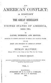 The American Conflict: A History of Great Rebellion in the United States of America, 1860-'64: Its Causes, Incidents, and Results ...