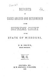 Reports of Cases Argued and Determined in the Supreme Court of the State of Missouri: Volume 84