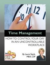 Time Management: How to Control Your Day in an Uncontrollable Workplace
