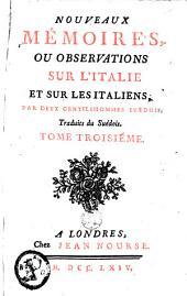 Nouveaux mémoires ou Observations sur l'Italie et sur les Italiens par deux gentilshommes suédois: Volume 3