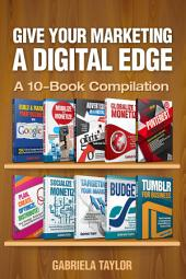 Give Your Marketing a Digital Edge - A 10-Book Bundle Special Edition