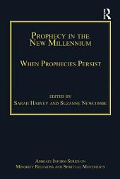 Prophecy in the New Millennium: When Prophecies Persist