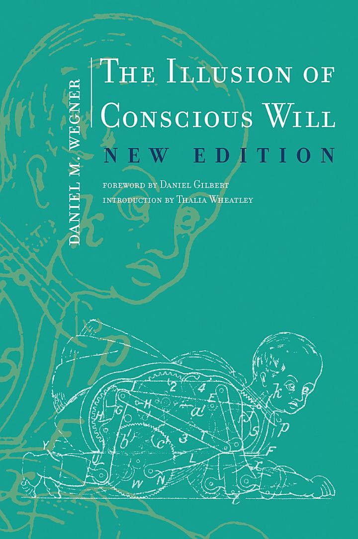 The Illusion of Conscious Will