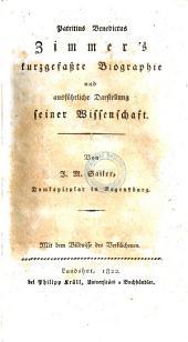 Patritius Benedictus Zimmer's kurzgefaßte Biographie und ausführliche Darstellung seiner Wissenschaft