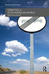Debating a Post American World