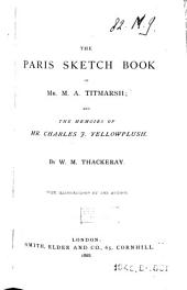 The Paris Sketch Book of Mr. M. A. Titmarsh and the Memoirs of Mr. Charles J. Yellowplush
