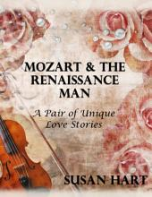 Mozart & the Renaissance Man: A Pair of Unique Love Stories