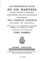 Las Verdaderas actas de los martires, 1: Sacadas, revistas y corregidas sobre muchos antiguos manuscritos con el título de Acta primorum martyrum sincera et selecta