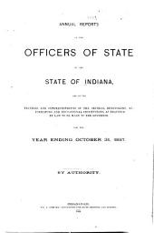 Annual Reports of the Officers of State of the State of Indiana, Administrative Officers, Trustees and Superintendents of the Several Benevolent and Reformatory Institutions ...