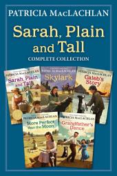 Sarah, Plain and Tall Complete Collection: Sarah, Plain and Tall; Skylark; Caleb's Story; More Perfect than the Moon; Grandfather's Dance