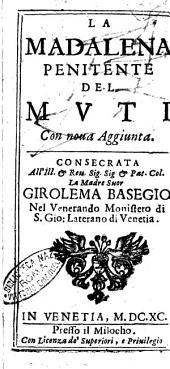La Madalena penitente del Muti con noua aggiunta. Consecrata all'ill. ... la madre suor Girolema Basegio ..