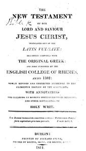The New Testament ... Translated Out of the Latin Vulgate ... Newly Revised and Corrected ... With Annotations, Etc