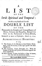 A List of the Lords Spiritual and Temporal: As Also a Very Exact and Correct Double List of the Honourable the Knights and Commissioners of Shires, Citizens and Burgesses, Return'd to Serve in the Parliament of Great-Britain, ... March 17, 1714. ...