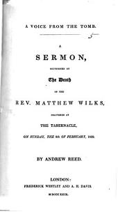 A Voice from the Tomb. A sermon [on Heb. xi. 5], occasioned by the death of the Rev. M. Wilks, etc