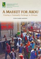 A market for Abdu  creating a commodity exchange in Ethiopia PDF