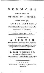 Sermons Preached Before the University of Oxford, in the Year 1784, at the Lecture Founded by the Rev. John Bampton. To which is Now Added, a Sermon Preached Before the University of Oxford, July 4, 1784, on the Duty of Attempting the Propagation of the Gospel Among Our Mahometan and Gentoo Subjects in India