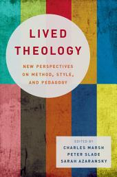 Lived Theology: New Perspectives on Method, Style, and Pedagogy