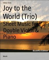Joy to the World (Trio): Sheet Music for Double Violin & Piano