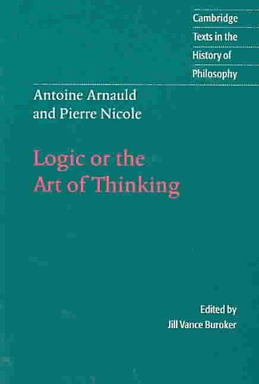Antoine Arnauld and Pierre Nicole  Logic Or the Art of Thinking PDF