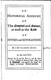 An Historical Account of the Original and Nature, as Well as the Law of Devises and Revocations