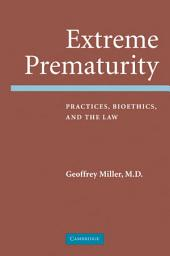 Extreme Prematurity: Practices, Bioethics and the Law