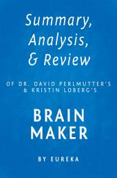 Summary, Analysis & Review of Dr. David Perlmutter's and Kristin Loberg's Brain Maker by Eureka