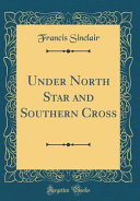 Under North Star and Southern Cross (Classic Reprint)