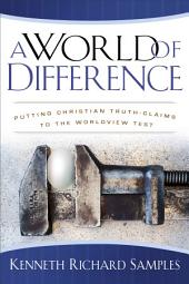 A World of Difference (Reasons to Believe): Putting Christian Truth-Claims to the Worldview Test