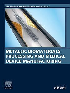 Metallic Biomaterials Processing and Medical Device Manufacturing