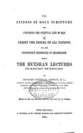 The Fitness of Holy Scripture for Unfolding the Spiritual Life of Men: II. Christ the Desire of All Nations; Or, The Unconscious Prophcies of Heathendom; Being the Hulsean Lectures for MDCCCXLV and MDCCCXLVI