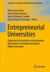 Entrepreneurial Universities: Exploring the Academic and Innovative Dimensions of Entrepreneurship in Higher Education
