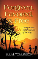 Forgiven, Favored and Free