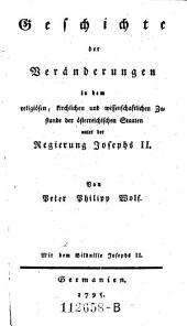 Geschichte der Veränderungen in dem religiösen, kirchlichen und wissenschaftlichen Zustande der österreichischen Staaten unter der Regierung Josephs II.