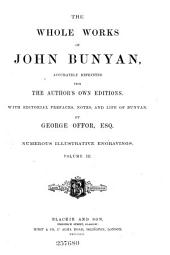 The Whole Works of John Bunyan: Accurately Reprinted from the Authors Own Editions ; Wth Editorial Prefaces, Notes, and Life of Bunyan, Volume 3, Part 1