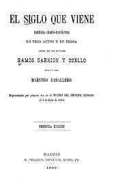 El siglo que viene: zarzuela cómico-fantástica en tres actos y en prosa