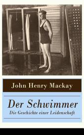 Der Schwimmer - Die Geschichte einer Leidenschaft (Vollständige Ausgabe): Einer der ersten literarischen Sport Romane