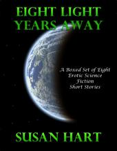 Eight Light Years Away: A Boxed Set of Eight Erotic Science Fiction Short Stories