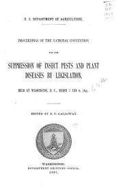 Proceedings of the National Convention for the Suppression of Insect Pests and Plant Diseases by Legisation: Held at Washington, D. C., March 5 and 6, 1897